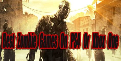 15 Best Zombie Games On PS4 Or Xbox One So Far - Level Smack