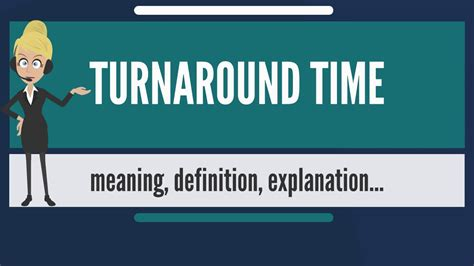 What is TURNAROUND TIME? What does TURNAROUND TIME mean